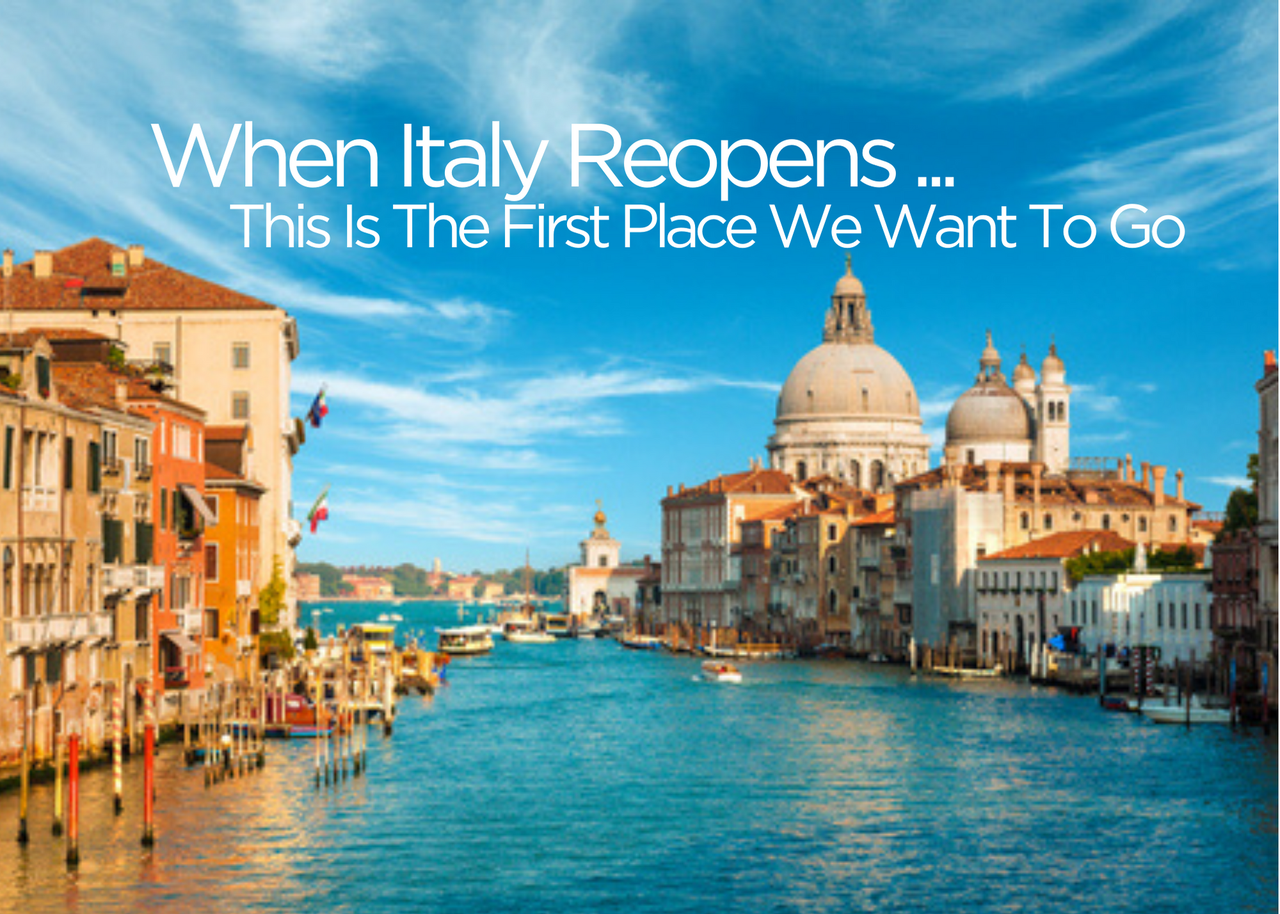 When Italy Reopens ... This Is The First Place We Want To Go